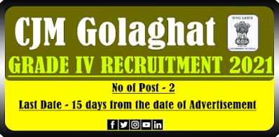 CJM Golaghat Peon and Chowkidar Recruitment 2021