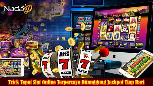 Trick Tepat Slot Online Terpercaya Ditanggung Jackpot Tiap Hari
