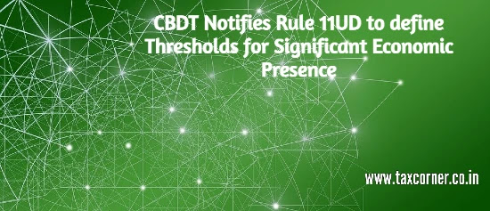cbdt-notifies-rule-11ud-to-define-thresholds-for-significant-economic-presence