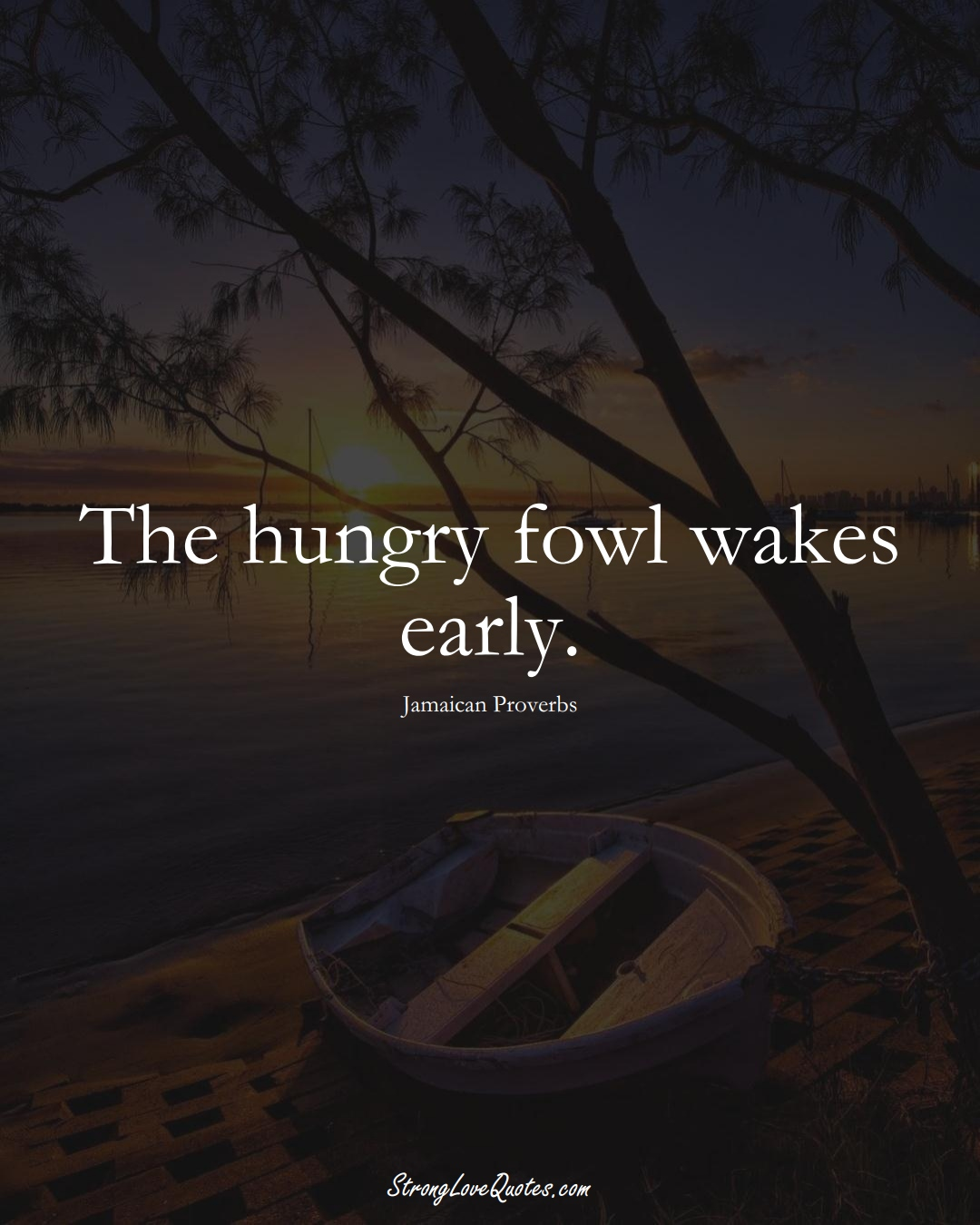 The hungry fowl wakes early. (Jamaican Sayings);  #CaribbeanSayings