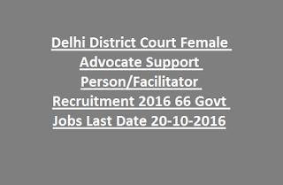 Delhi District Court Female Advocate Support Person Facilitator Recruitment 2016 66 Govt Jobs Last Date 20-10-2016