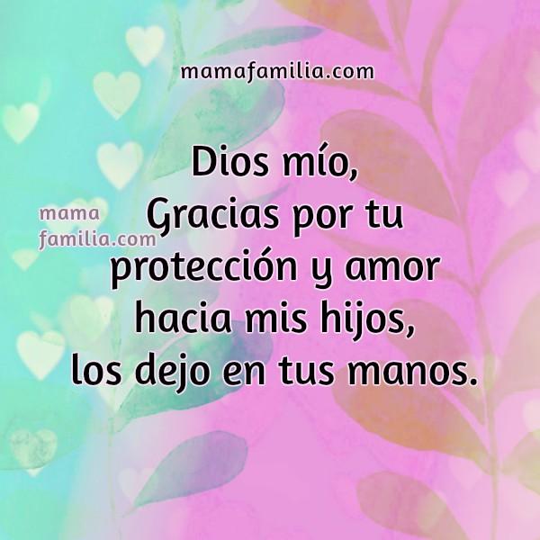 Oración cristiana por los hijos, mama ora por sus hijos queridos, frases con oraciones por mi hija, hijo. Dios, cuida a mi familia, da tu protección, imágenes y plegaria por Mery Bracho.