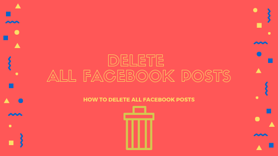 How To Delete All Facebook Posts<br/>