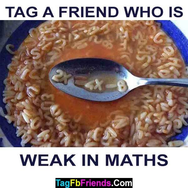 Tag a friend who is weak in maths