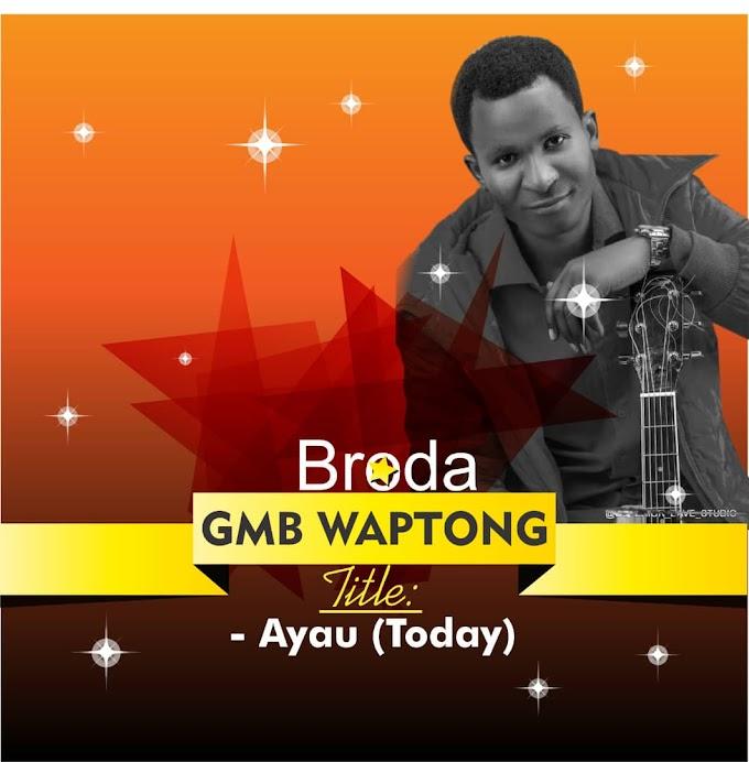 [Music] Broda GMB Waptong - Ayau (Today) #Arewapublisize