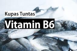 Manfaat Vitamin B6, Salah Satu Vitamin Yang Paling Serbaguna!