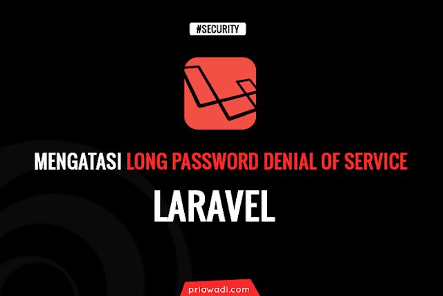 Mengatasi Issue Long Password Denial of Service di Laravel | Security