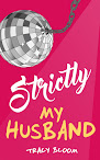 Strictly My Husband by Tracy Bloom