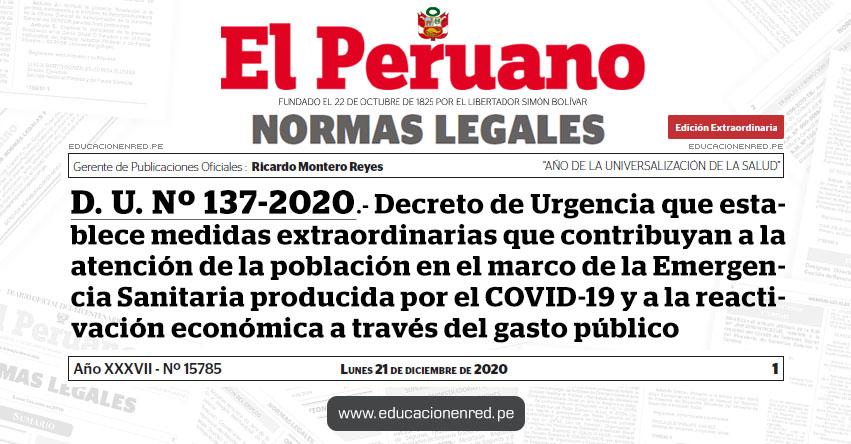 D. U. Nº 137-2020.- Decreto de Urgencia que establece medidas extraordinarias que contribuyan a la atención de la población en el marco de la Emergencia Sanitaria producida por el COVID-19 y a la reactivación económica a través del gasto público