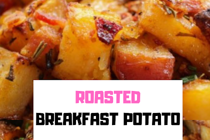 ROASTED BREAKFAST POTATO