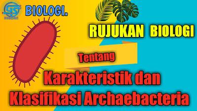 karakteristik archaebacteria, klasifikasi archaebacteria