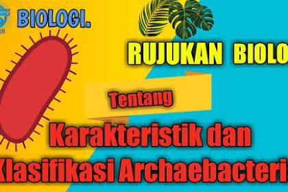 Rujukan Biologi tentang Karakteristik dan Klasifikasi Archaebacteria