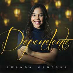 Baixar Música Gospel Dependente - Amanda Wanessa Mp3
