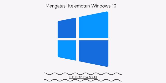 windows 10 lemot setelah update, windows 10 lemot saat booting, windows 10 lemot internet, windows 10 lemot setelah install ulang, windows 10 lemot di ram 4gb, windows 10 lemot di ram 2gb