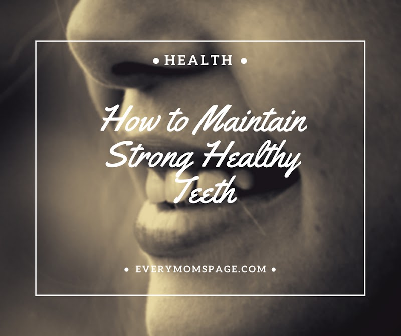 How to Maintain Strong Healthy Teeth