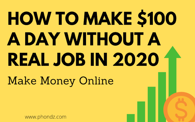 HOW TO MAKE $100 A DAY WITHOUT A REAL JOB IN 2020
