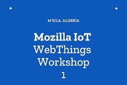 Mozilla IoT WebThings Workshop 1 - M'sila, Algeria 2019