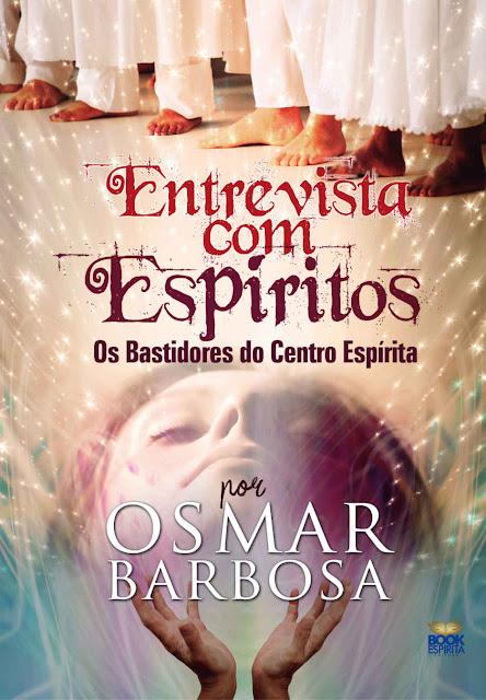 Entrevista com Espíritos Os Bastidores do Centro Espírita - Osmar Barbosa