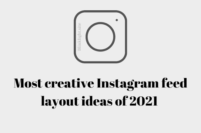 Most creative instagram feed layout ideas of 2021