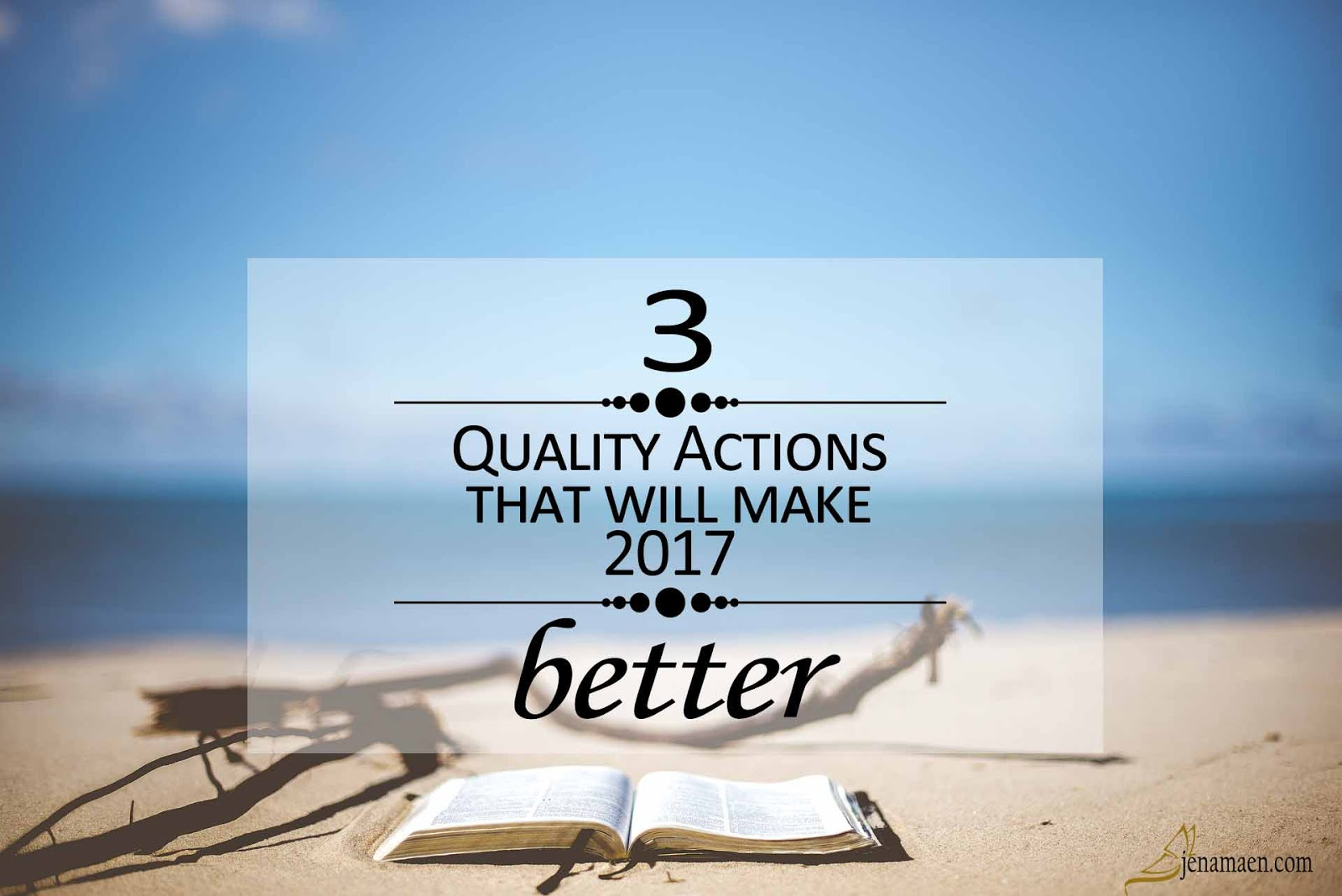3 Quality Actions That Will Make 2017 Better