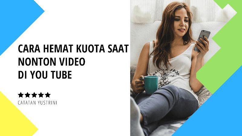 Cara Hemat Kuota Saat Nonton Video di You Tube