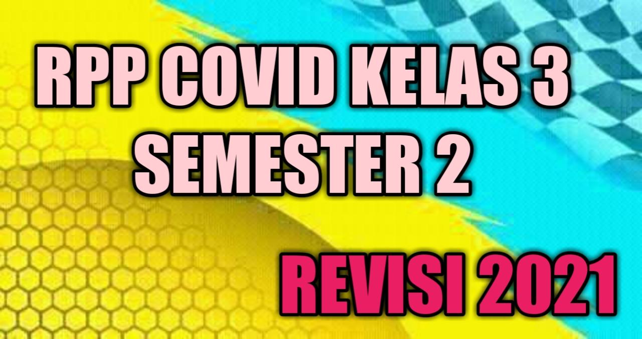 RPP Covid Kelas 3 Semester 2 Revisi 2021