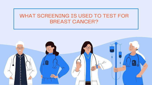 What Screening Is Used To Test For Breast Cancer?