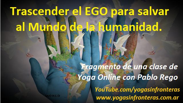 """Video: """"Trascender el EGO para salvar al Mundo de la humanidad."""""""