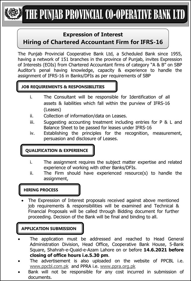 """The Punjab Provincial Cooperative Bank Ltd, a Scheduled Bank since 1955, having a network of 151 branches in the province of Punjab invites Expression of Interests (EOIs) from Chartered Accountant firms of category """"A & B"""" on SBP Auditor's penal having knowledge, capacity & experience to handle the assignment of IFRS-16 in Banks/DFIs as per requirements of SBP"""
