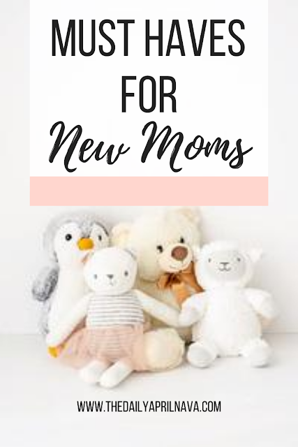 Must Haves for New Moms - TheDailyAprilnAva