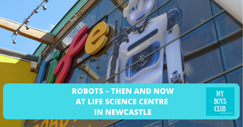 Robots – Then and now at Life Science Centre Newcastle Review - (AD)