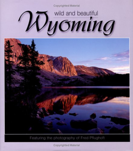 Wyoming Wild and Beautiful by Fred Pflughoft