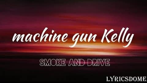 Smoke and Drive Lyrics - Machine Gun Kelly