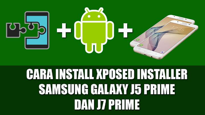 Cara Pasang Xposed Installer Galaxy J7 Prime dan J5 Prime Android Marshmallow