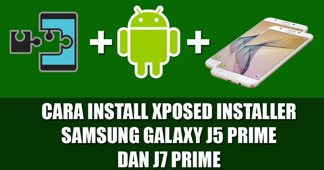 Cara Install Xposed Samsung J7 Prime Dan J5 Prime