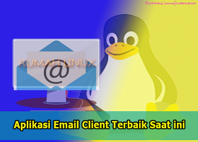 Aplikasi Email Client terbaik dan populer saat ini|Daftar mail client terbaik 2020|Aplikasi mail client untuk PC dan Android|Blog Linux Indonesia|Linux untuk Pemula