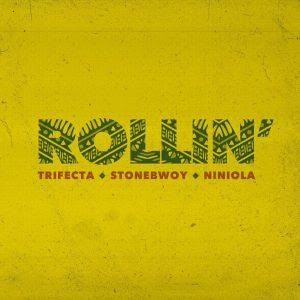Trifecta – Rollin (feat. Stonebwoy, Niniola) Mp3 Free Download