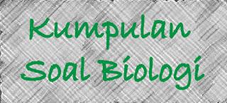Kumpulan Soal Biologi SMA