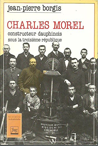 CHARLES MOREL CONSTRUCTEUR DAUPHINOIS (HISTOIRE INDUSTRIELLE) (French) Paperback – September 1, 1990