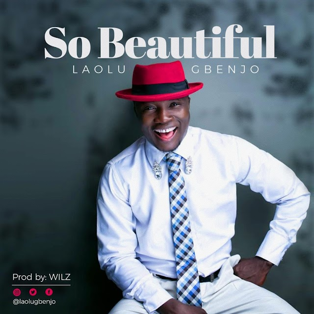 "NEW MUSIC!! LAOLU GBENJO  - ""SO BEAUTIFUL"" Remix (Prod. By Wilz) 