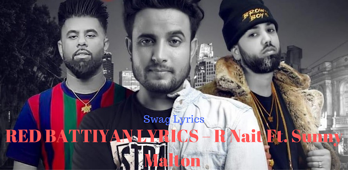 RED BATTIYAN LYRICS – R Nait Ft. Sunny Malton