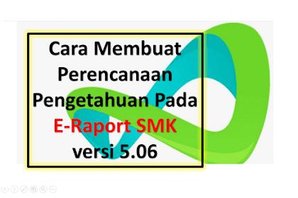 Cara Membuat Perencanaan Penilaian Pengetahuan Pada E- Rapor SMK versi 5.06 terbaru