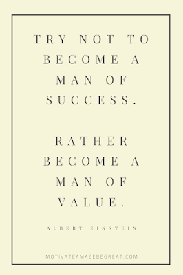 "44 Short Success Quotes And Sayings: ""Try not to become a man of success. Rather become a man of value."" - Albert Einstein"