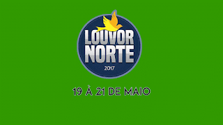 Data do Louvor Norte 2017: Dias 19 a 21 de Maio