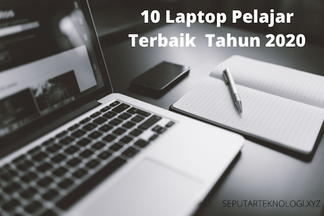 10 Laptop Pelajar Terbaik  Tahun 2020