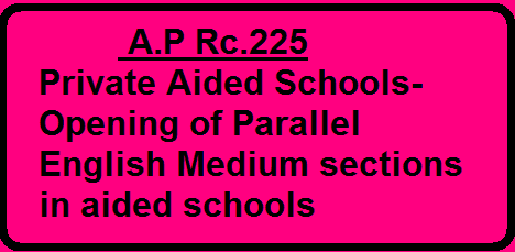 Rc.225 , Private Aided Schools-Opening of Parallel English Medium sections in aided schools - Instructions issued/2016/03/ap-rc225-private-aided-schools-opening-of-parallel-english-medium-sections-in-aided-schools.html