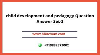 child development and pedagogy Question Answer Set-3
