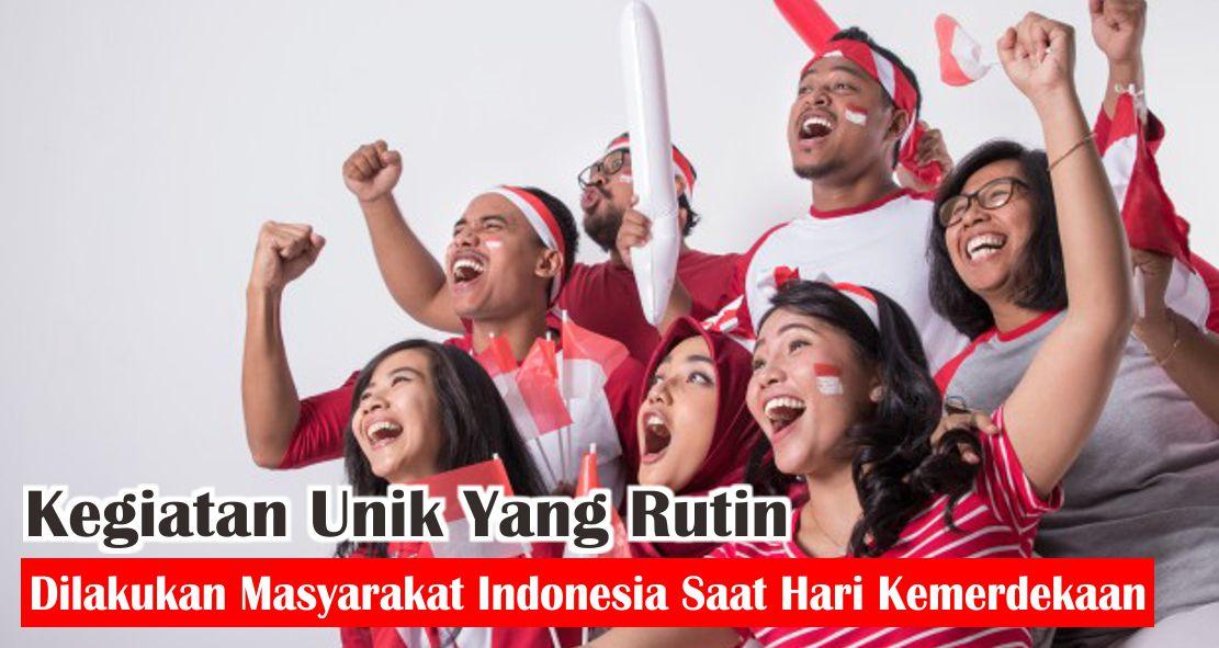 Kegiatan Unik Yang Rutin Dilakukan Masyarakat Indonesia Saat Hari Kemerdekaan