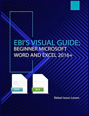 [Free ebook Download]Ebi's Visual Guide: Beginner Microsoft Word and Excel 2016+ by Ebitari Isoun Larsen PDF update 2020