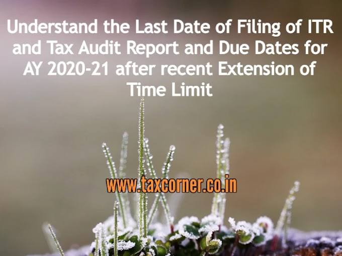 Understand the Last Date of Filing of ITR and Tax Audit Report and Due Dates for AY 2020-21 after recent Extension of Time Limit